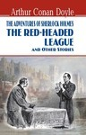The Adventures of Sherlock Holmes. The Red-Headed League and Other Stories