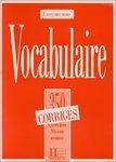 Les 350 Exercices. Vocabulaire Avancé Corrigés