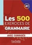 Les 500 Exercices de Grammaire A1 avec corrigés - купить и читать книгу