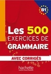 Les 500 exercices de Grammaire B1. Avec Corrigés