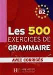 Les 500 exercices de Grammaire Niveau B2. Avec corrigés