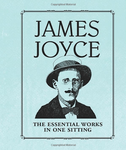 James Joyce. The Essential Works in One Sitting