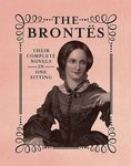 The Brontes. The Complete Novels in One Sitting