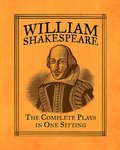 William Shakespeare. The Complete Plays in One Sitting