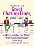 The Little Book of Great Chat-Up Lines and Even Greater Put-Downs