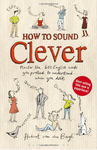 How to Sound Clever: Master the 600 English Words You Pretend to Understand... When You Don't