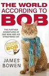 The World According to Bob. The Further Adventures of One Man and His Street-wise Cat