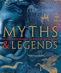 Myths and Legends. An Illustrated Guide to Their Origins and Meanings