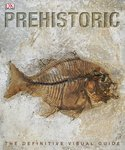 Prehistoric: The Definitive Visual Guide