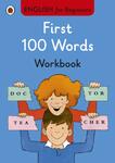 English for Beginners. First 100 Words Workbook - купить и читать книгу