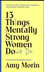 13 Things Mentally Strong Women Don't Do - купить и читать книгу