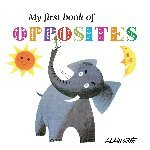 Alain Gree: My First Book of Opposites