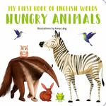 My First Book of English Words: Hungry Animals