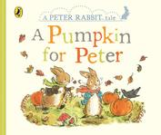 A Peter Rabbit Tale: A Pumpkin for Peter
