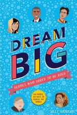 Dream Big: Heroes Who Dared to Be Bold