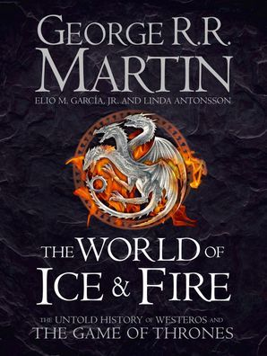 """Купить книгу """"The World of Ice and Fire: The Untold History of Westeros and the Game of Thrones"""""""