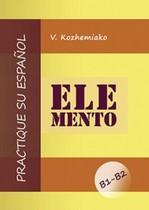ELEMENTO. Практикуйте іспанську мову. Рівні В1-В2