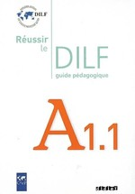Réussir le DILF A1.1 Guide Pédagogique