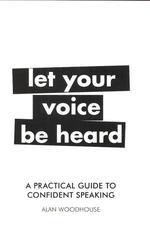 A Practical Guide to Confident Speaking. Let Your Voice be Heard - купить и читать книгу