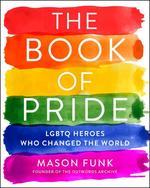 The Book of Pride. LGBTQ Heroes Who Changed the World - купить и читать книгу