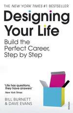 Designing Your Life. Build the Perfect Career, Step by Step - купить и читать книгу