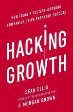 Hacking Growth. How Today's Fastest-Growing Companies Drive Breakout Success - купить и читать книгу