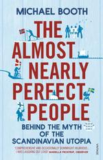 The Almost Nearly Perfect People. Behind the Myth of the Scandinavian Utopia - купить и читать книгу