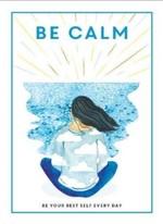 Be Calm. Be Your Best Self Every Day - купить и читать книгу