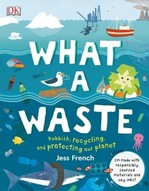 What A Waste. Rubbish, Recycling, and Protecting our Planet - купить и читать книгу