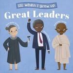 When I Grow Up. Great Leaders - купить и читать книгу
