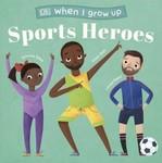 When I Grow Up. Sports Heroes - купить и читать книгу