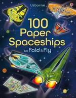 100 Paper Spaceships to Fold and Fly - купить и читать книгу