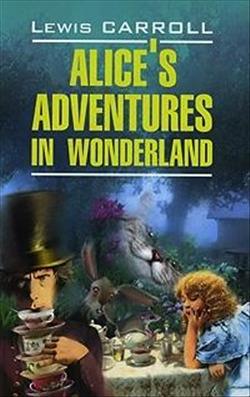 "Купить книгу ""Alice's Adventures in Wonderland / Алиса в Стране Чудес. Алиса в Зазеркалье"""